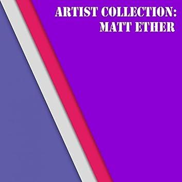 Artist Collection: Matt Ether