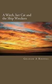 A Witch, her Cat and the Ship Wreckers: A story of a Scarborough Witch, her Cat,  Ship Wreckers and Highwaymen. (Agnes the...