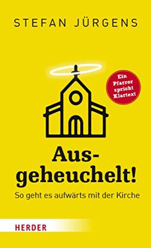Ausgeheuchelt!: So geht es aufwärts mit der Kirche