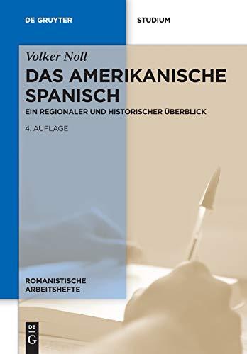 Das amerikanische Spanisch: Ein regionaler und historischer Überblick (Romanistische Arbeitshefte, 46, Band 46)