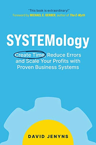 SYSTEMology: Create time, reduce errors and scale your profits with proven business systems