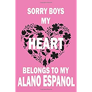 Sorry Boys My Heart Belongs To My ALANO ESPANOL: Valentine's Day Gift , Lined Journal Notebook to Write In for Notes, To Do Lists, Notepad, College ... and for all Dogs & Cats Lovers and owners 41