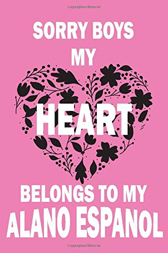 Sorry Boys My Heart Belongs To My ALANO ESPANOL: Valentine's Day Gift , Lined Journal Notebook to Write In for Notes, To Do Lists, Notepad, College ... and for all Dogs & Cats Lovers and owners 1