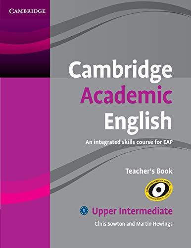 Cambridge Academic English B2 Upper Intermediate Teacher's Book:...