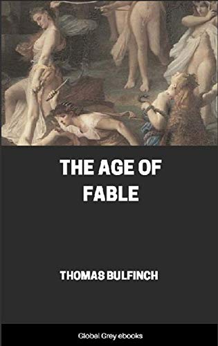 Bulfinch's Mythology, The Age of Fable by Thomas Bulfinch (Annotated) (English Edition)