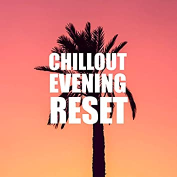 Chillout Evening Reset: Selection of 15 Electronic Beats for After Work Relax & Chill Out Party with Friends, Hot Vibes, Deep Chill Lounge