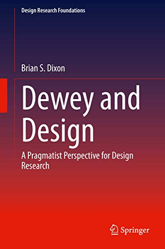 Compare Textbook Prices for Dewey and Design: A Pragmatist Perspective for Design Research Design Research Foundations 1st ed. 2020 Edition ISBN 9783030474706 by Dixon, Brian S.