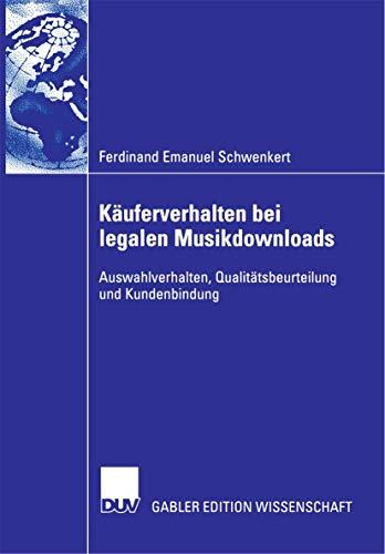 Käuferverhalten bei Legalen Musikdownloads: Auswahlverhalten, Qualitätsbeurteilung und Kundenbindung (German Edition)