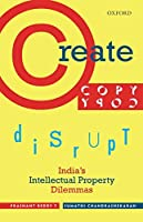 Create, Copy, Disrupt: India's Intellectual Property Dilemmas