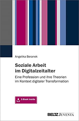 Soziale Arbeit im Digitalzeitalter: Eine Profession und ihre Theorien im Kontext digitaler Transformation. Mit E-Book inside