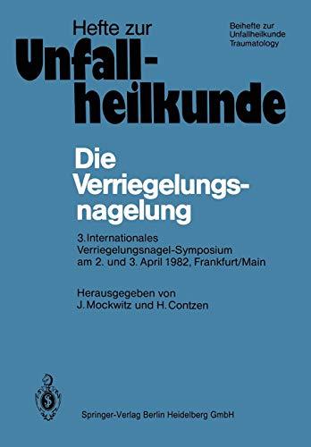 Die Verriegelungsnagelung: 3. Internationales Verriegelungsnagel-Symposium am 2. und 3. April 1982, Frankfurt/Main (Hefte zur Unfallheilkunde)