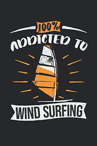 100% Addicted to Wind Surfing: Adicto al windsurf tabla de surf regalos cuaderno forrado (formato A5, 15,24 x 22,86 cm, 120 páginas)