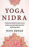 Yoga Nidra: Traditional method to reduce stress, restore your spirit, deep relaxation and healing sleep.