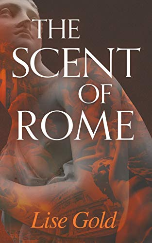 Compare Textbook Prices for The Scent of Rome  ISBN 9781916265356 by Gold, Lise