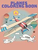 Planes Coloring Book: Helicopters Aircraft Aeroplanes Jet fighters and more flying stuff for kids age 2-9