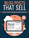 Blog Posts That Sell: Learn The Secrets of Writing Blog Content That Sells! (English Edition)