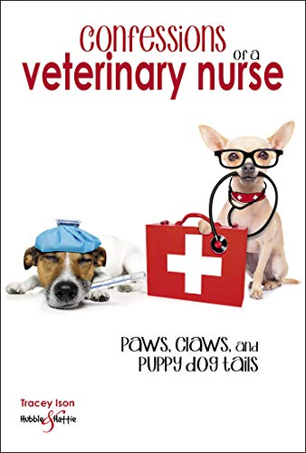 Confessions of a veterinary nurse: Paws, claws and puppy dog tails (English Edition)