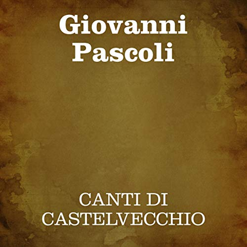 Canti di Castelvecchio                   Written by:                                                                                                                                 Giovanni Pascoli                               Narrated by:                                                                                                                                 Silvia Cecchini                      Length: 2 hrs and 43 mins     Not rated yet     Overall 0.0