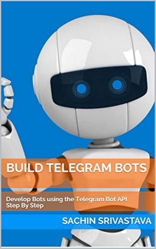 Build Telegram Bots: Develop Bots using the Telegram Bot API Step By Step (English Edition)