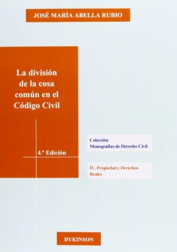 La división de la cosa común en el Código Civil (Colección Monografías de Derecho Civil. IV. Propiedad y derechos reales)