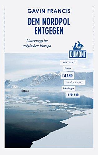 DuMont Reiseabenteuer Dem Nordpol entgegen: Unterwegs im arktischen Europa (DuMont Reiseabenteuer E-Book)