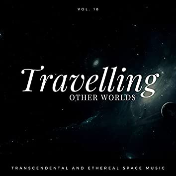Travelling Other Worlds - Transcendental And Ethereal Space Music, Vol. 18