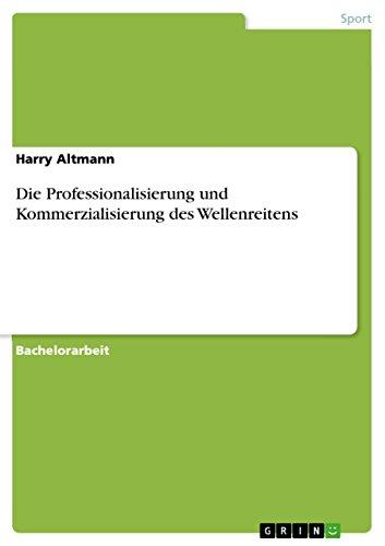 Die Professionalisierung und Kommerzialisierung des Wellenreitens (German Edition)