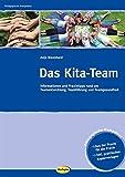 Das Kita-Team: Informationen und Praxistipps rund um Teamentwicklung, Teamführung und Teamgesundheit (Pädagogische Kompetenz)