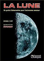 La lune - Un guide d'observation pour l'astronome amateur de Michael T. Kitt