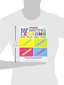 100 Writing Lessons: Narrative ¥ Descriptive ¥ Expository ¥ Persuasive: Ready-to-Use Lessons to Help Students Become Strong Writers and Succeed on the Tests #2