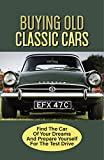 Buying Old Classic Cars: Find The Car Of Your Dreams And Prepare Yourself For The Test Drive: Old Cars For Sale (English Edition)