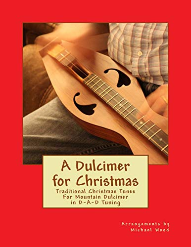 A Dulcimer for Christmas: Traditional Christmas Tunes For Mountain Dulcimer in D-A-D Tuning