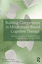 Building Competence in Mindfulness-Based Cognitive Therapy: Transcripts and Insights for Working With Stress, Anxiety, Depression, and Other Problems