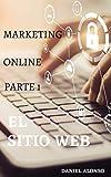 Marketing online, Parte 1: El sitio web: Cómo iniciar su propio negocio como propietario de una pequeña empresa, ganar dinero en Internet y comenzar su propio negocio en línea