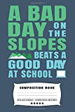 A Bad Day On The Slopes Beats a Good Day At School: Composite Notebook Journal For Snowboarders and Snowboarding Lovers at School for Journaling or Personal Writing