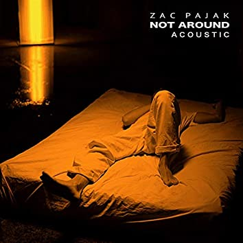 Not Around [Acoustic]