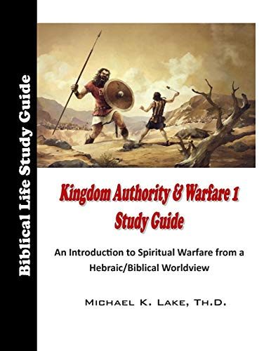 Kingdom Authority and Warfare 1 Study Guide: An Introduction to Spiritual Warfare from a Hebraic/Biblical Worldview