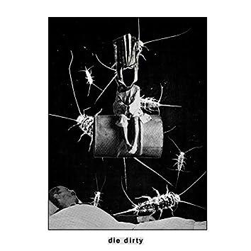 Die Dirty