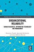 Organizational Reliability: Human Resources, Information Technology and Management (Routledge Studies in Management, Organizations and Society)