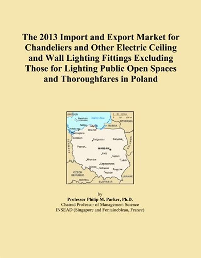 The 2013 Import and Export Market for Chandeliers and Other Electric Ceiling and Wall Lighting Fittings Excluding Those for Lighting Public Open Spaces and Thoroughfares in Poland