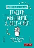 A Little Guide for Teachers: Teacher Wellbeing and Self-care: Teacher Wellbeing and Selfcare (English Edition)