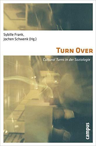 Turn Over: Cultural Turns in der Soziologie