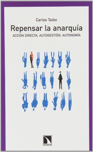 Repensar La Anarquía. Acción Directa, Autogestión, Autonomía: Acción directa, autogestión y autonomía en el inicio del sig (Mayor)