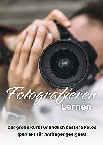 Fotografieren lernen: Der große Kurs für endlich bessere Fotos (perfekt für Anfänger geeignet)