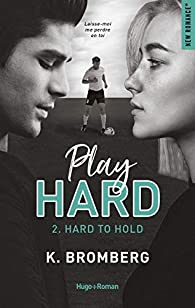 Play hard, tome 2 : Hard to hold par Bromberg