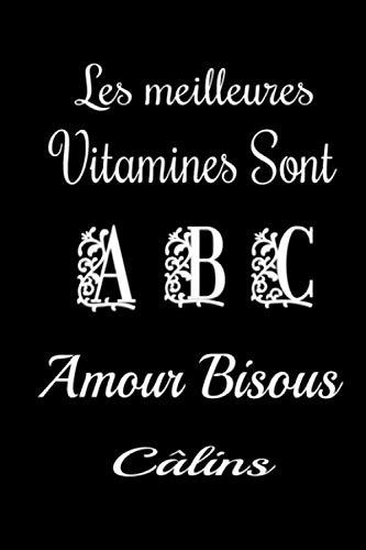 Les meilleures vitamines sont A.B.C: Carnet de notes drôle original ligné à remplir, Anniversaire ,6'x9' pouces A5, cadeau d'amour pour femme ou homme, cadeau d'amoureux