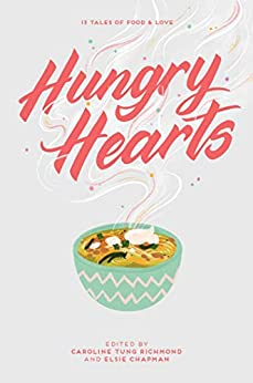 Hungry Hearts: 13 Tales of Food & Love by [Elsie Chapman, Caroline Tung Richmond, Sandhya Menon, S. K. Ali, Rin Chupeco, Anna-Marie McLemore, Rebecca Roanhorse, Sara Farizan, Jay Coles, Adi Alsaid, Sangu Mandanna, Phoebe North, Karuna Riazi]