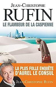 Les énigmes d'Aurel le Consul, tome 3 : Le flambeur de la Caspienne par Jean-Christophe Rufin