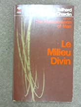 The divine milieu;: An essay on the interior life