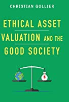 Ethical Asset Valuation and the Good Society (Kenneth J. Arrow Lecture Series)